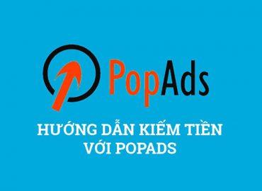 Hướng dẫn kiếm tiền với Popads.net