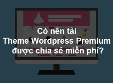 Có nên tải Theme WordPress Premium được chia sẻ miễn phí?