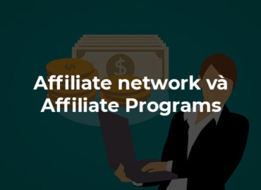 Affiliate Network và Affiliate Program tốt nhất nên tham gia.
