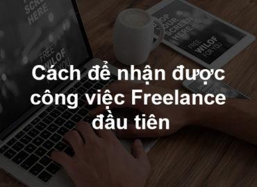 Cách để nhận được công việc Freelance đầu tiên