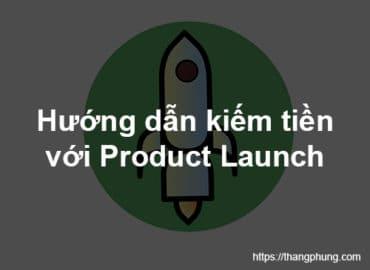 Product Launch là gì? Hướng dẫn kiếm tiền với Product Launch 2021