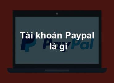 Tài khoản Paypal là gì? Tổng quan về tài khoản Paypal