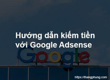 Google Adsense là gì? Hướng dẫn kiếm tiền với Google Adsense.