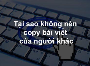 Tại sao không nên copy bài viết của người khác?