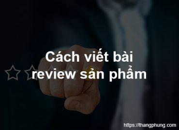 Hướng dẫn viết bài review sản phẩm làm tiếp thị liên kết.
