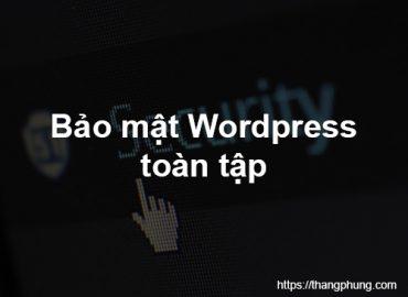Bảo mật WordPress từ a đến z