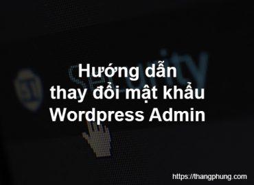 Hướng dẫn đổi pass (mật khẩu) WordPress admin chi tiết.