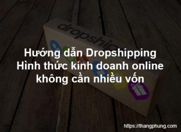 Hướng dẫn Dropshipping – Kinh doanh online ít vốn.