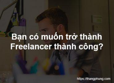 Muốn trở thành một Freelancer thành công, hãy đọc bài viết này.