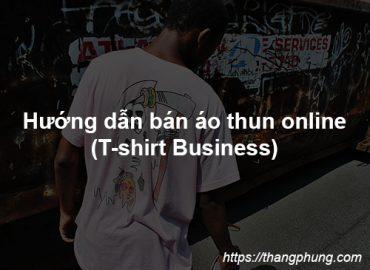 Hướng dẫn bán áo thun online (T-shirt Business)
