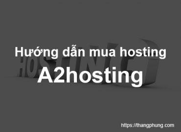 Hướng dẫn mua A2hosting chi tiết 2020