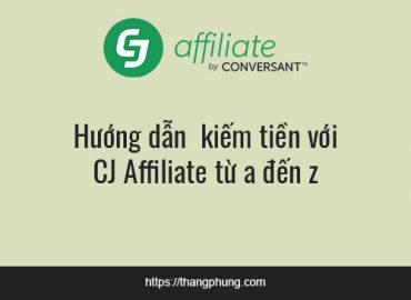 Hướng dẫn kiếm tiền với CJ Affiliate từ a đến z 2021